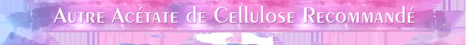 Autre Acétate de Cellulose Recommandé