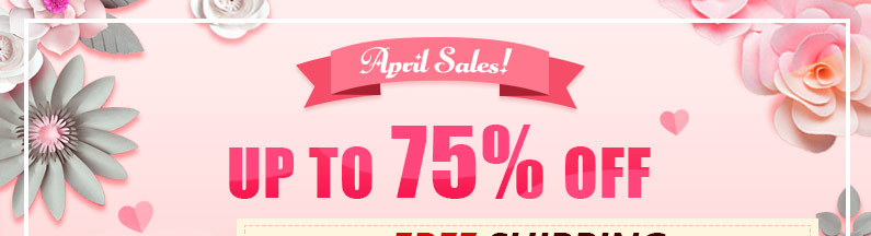 April Sales Up to 75% OFF