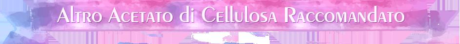 Altro Acetato di Cellulosa Raccomandato