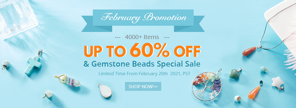 February Promotion 4000+ Items UP TO 60% OFF & Gemstone Beads Special Sale
